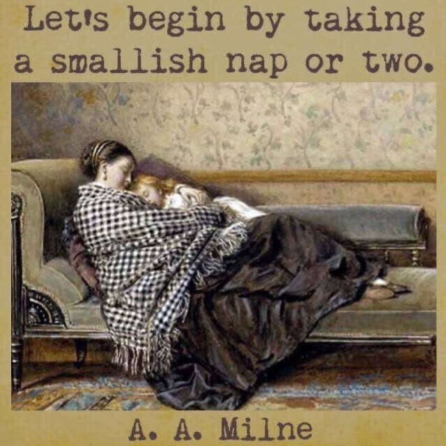 Let's begin by taking a smallish nap or two. AA Milne